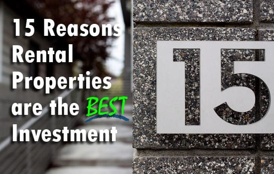 15 Reasons Real Estate Rental Properties are the BEST Investment