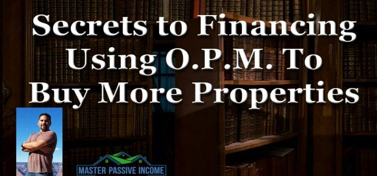 Delayed Financing – Using O.P.M. To Buy More Properties