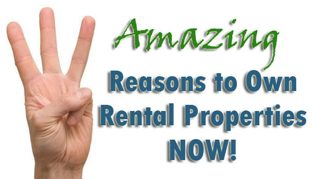 3 Amazing Reasons to Own Rental Properties NOW!