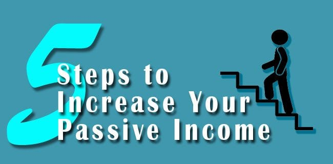 5 Steps to increase your Passive Income