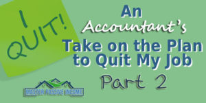 An Accountant's Take on My Plan for Quitting My Job – Part 2