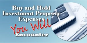 Buy and Hold Investment Property Expenses You Will Encounter