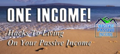 One Income! Hacks for Living On Your Passive Income
