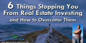 6 Things Stopping You From Investing In Real Estate and How to Overcome Them
