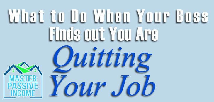 What to Do When Your Boss Finds Out You Are Quitting Your Job…