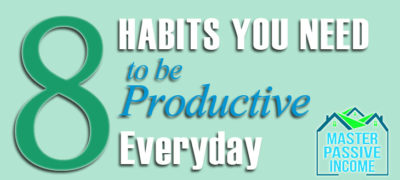 How to be Productive Everyday – 8 Habits You Need