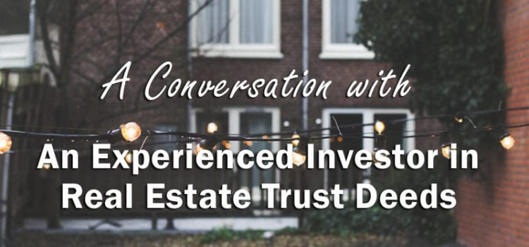 A Conversation with An Experienced Real Estate Trust Deed Investor