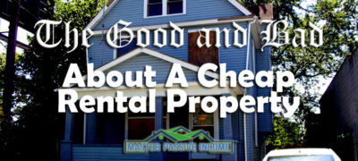 The Good and Bad About A Cheap Rental Property