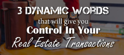 Three Dynamic Words that Will Give You Control In Real Estate