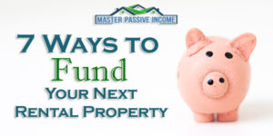 7 Ways to Fund Your Rental Property Deals