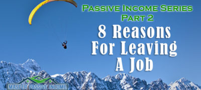 Passive Income Series: Part 2 – 8 Good Reasons for Leaving A Job