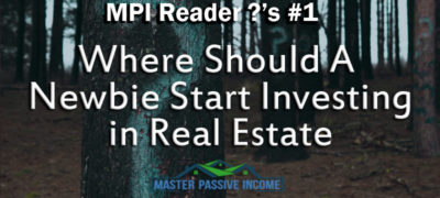 Where Should A Newbie Start Investing in Real Estate: Reader Questions #1
