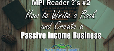 How to Write a Book and Create a Passive Income Business – Reader Question #2