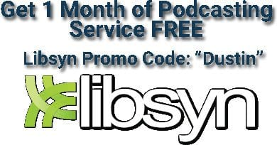 "Libsyn Promo Code for 1 Month Free ""Dustin"""