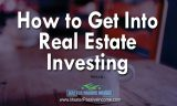 How To Get Into Real Estate Investing – A Step By Step Guide