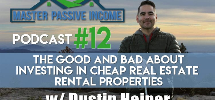 The Good and Bad about Investing in Cheap Real Estate Rental Properties