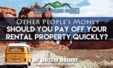 Other Peoples Money Financing – Should You Pay Off Your Mortgage Faster On Your Rental Properties