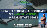 How to Control the Contract with And Or Assigns in Real Estate Deals