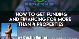How to Get Funding and Financing for More Than 4 Properties as a Real Estate Investor