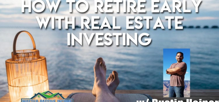 How to Retire Early Financial Independence by Investing In Real Estate Rental Properties