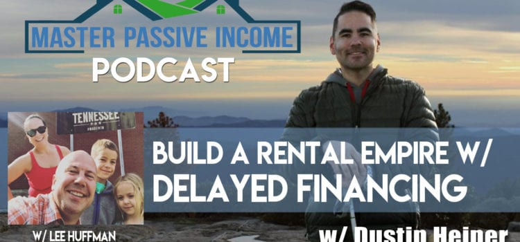 How to Use Delayed Financing To Build a Real Estate Empire
