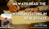 WARNING! Always Read the Fine Print When Investing In Real Estate