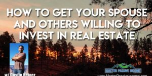How to Get Your Spouse and Others Willing to Invest In Real Estate