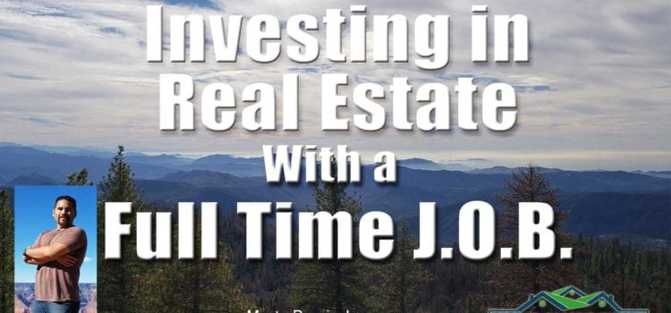 Real Estate Investing For Beginners with a Full Time Job