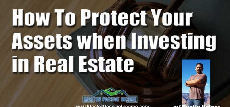 How to Protect Your Assets While Investing in Real Estate Rental Properties