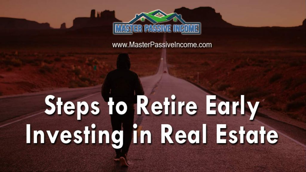 Steps to retire early investing in real estate