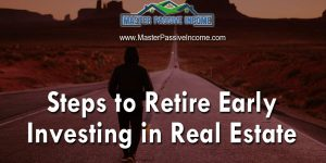 How To Quit Your Job and Retire Early By Investing In Real Estate perties