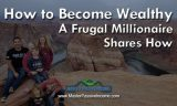 How To Become Wealthy | The Frugal Millionaire