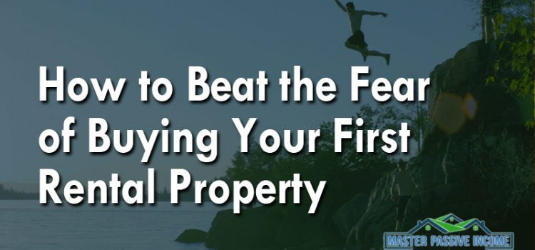 How To Beat the Fear Of Buying an Investment Property