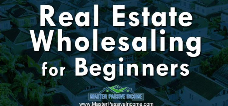 Wholesale Real Estate Properties for Beginners