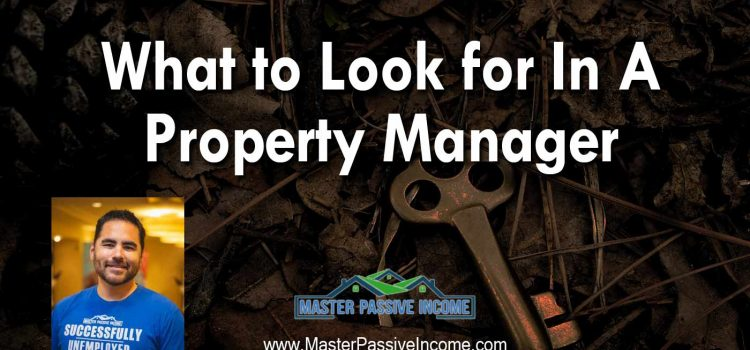 What to Look for In A Property Manager Real Estate Investing Business