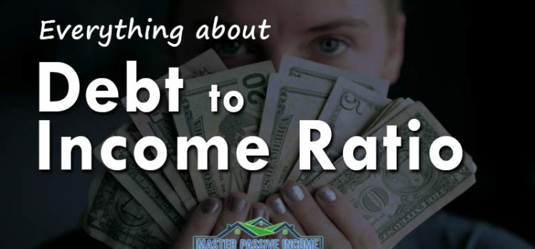 Debt to Income Ratio and Why It Matters To You