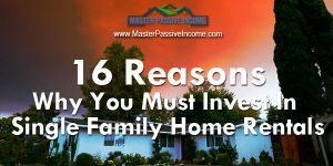 16 Reasons Why You Must Invest In Single Family Home Rental