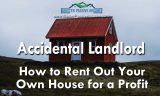 Accidental Landlord | How to Rent Your House Out for a Profit