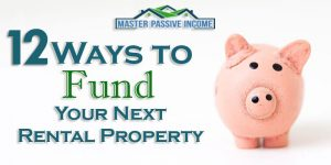 12 Ways to Fund Your Rental Property Deals