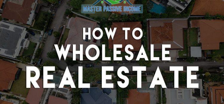 How to Wholesale Real Estate to Make Money Helping Others