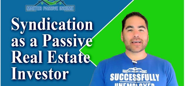 Syndication Investing With A Passive Real Estate Investor