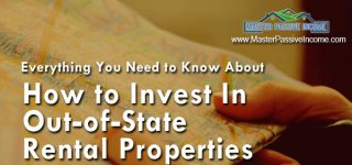 Everything You Need to Know About How to Invest In Out of State Real Estate the Right Way