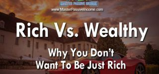 Rich vs Wealthy and Why You Don't Want to Be Only Rich…