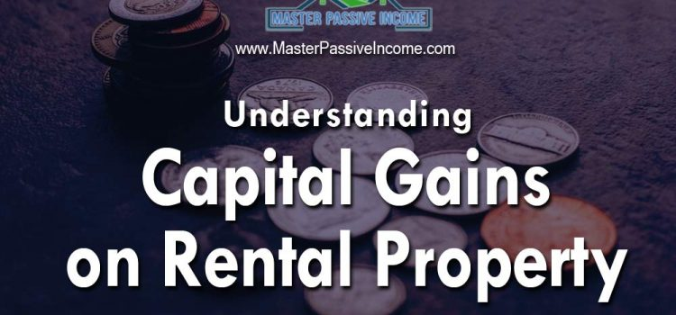 Capital Gains On Rental Property and How to Get Out Of Paying It