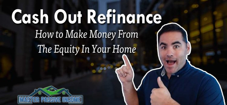 Cash Out Refinance and How You Can Make Money From Your House