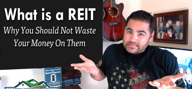 What is a REIT and Why You Should NOT Waste Your Money Investing In Them