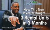 How A New Investor Bought 3 Rental Units in 2 Months – Student Success Story