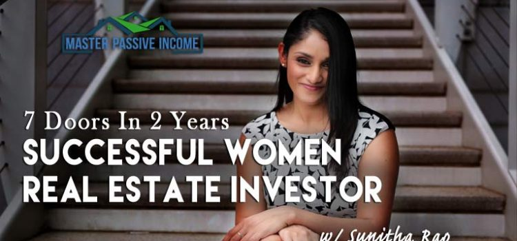 Successful Women In Real Estate – Sunitha Rao Shows Us How She Quickly Built a Successful Real Estate Business
