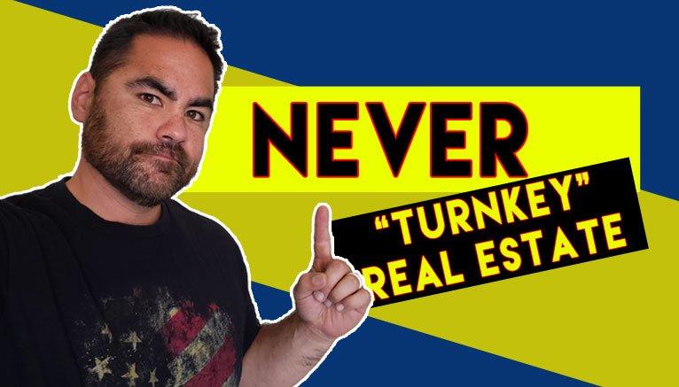 Never Turnkey Real Estate