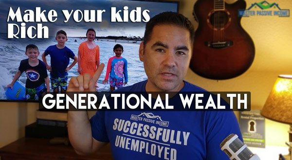 Create Generational Wealth Like the Rich And Pass Everything Down To Your Kids
